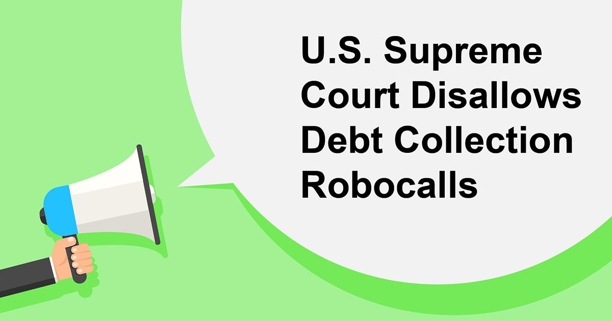 U.S. Supreme Court Disallows Debt Collection Robocalls